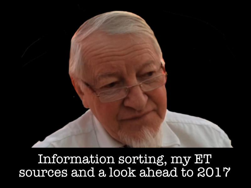 VIDEO: Information sorting, my ET sources and a look ahead to 2017